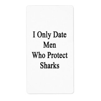 I Only Date Men Who Protect Sharks Custom Shipping Labels