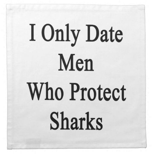 I Only Date Men Who Protect Sharks Cloth Napkins