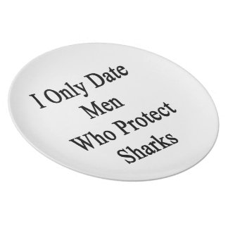 I Only Date Men Who Protect Sharks Plate
