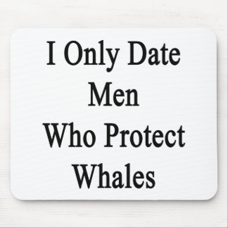 I Only Date Men Who Protect Whales Mousepads