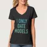 I Only Date Models Shirt