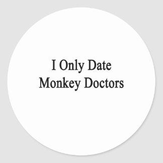 I Only Date Monkey Doctors Classic Round Sticker