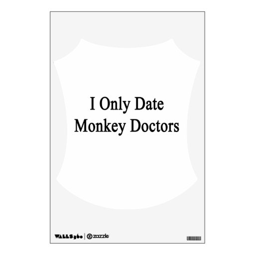 I Only Date Monkey Doctors Wall Stickers