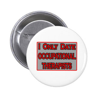 I Only Date Occupational Therapists Pinback Buttons