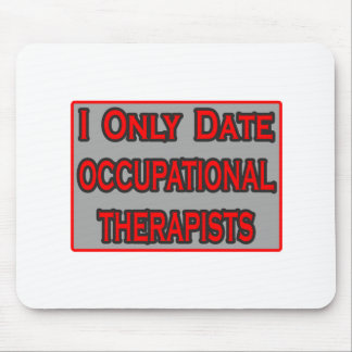 I Only Date Occupational Therapists Mouse Pad