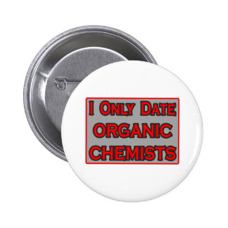I Only Date Organic Chemists Pinback Buttons