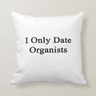 I Only Date Organists Pillow