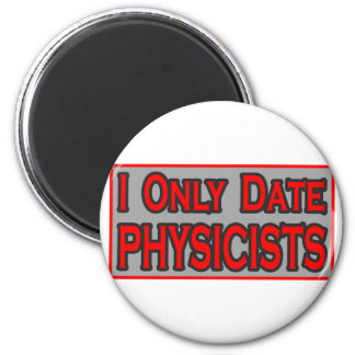 I Only Date Physicists Refrigerator Magnets
