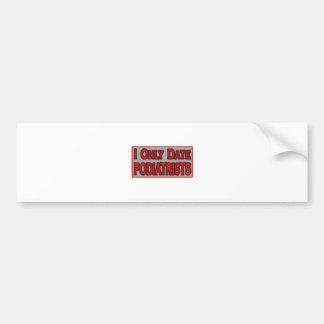 I Only Date Podiatrists Bumper Sticker