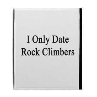I Only Date Rock Climbers iPad Folio Covers
