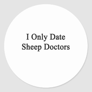 I Only Date Sheep Doctors Round Stickers
