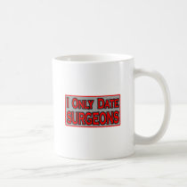 I Only Date Surgeons Classic White Coffee Mug