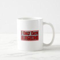 I Only Date Surgeons Classic White Coffee Mug