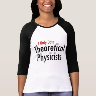 I Only Date Theoretical Physicists T-shirt
