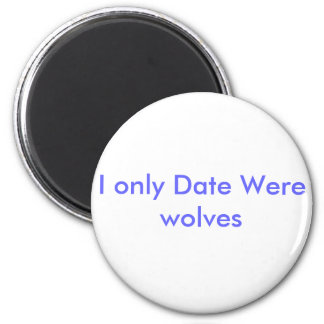 I only Date Were wolves Magnets
