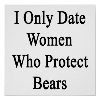 I Only Date Women Who Protect Bears Print