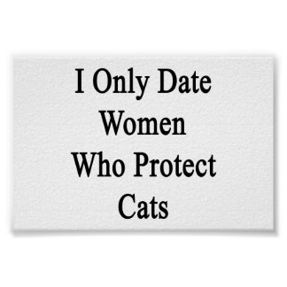 I Only Date Women Who Protect Cats Posters