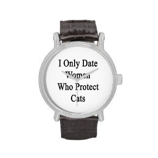 I Only Date Women Who Protect Cats Wrist Watches