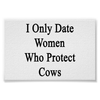 I Only Date Women Who Protect Cows Poster