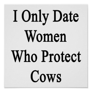 I Only Date Women Who Protect Cows Posters