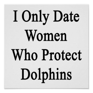I Only Date Women Who Protect Dolphins Posters