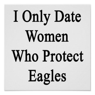 I Only Date Women Who Protect Eagles Print