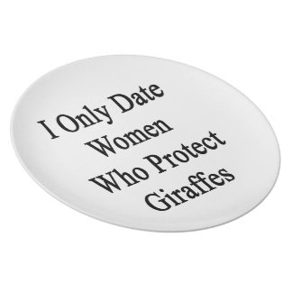 I Only Date Women Who Protect Giraffes Plates