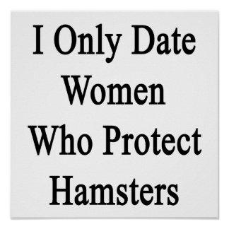 I Only Date Women Who Protect Hamsters Print