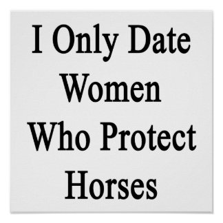I Only Date Women Who Protect Horses Print