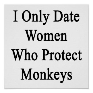 I Only Date Women Who Protect Monkeys Print