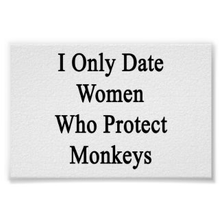I Only Date Women Who Protect Monkeys Poster