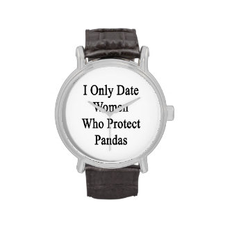 I Only Date Women Who Protect Pandas Watches