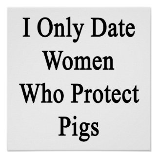 I Only Date Women Who Protect Pigs Print