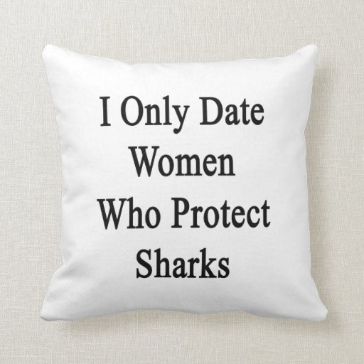 I Only Date Women Who Protect Sharks Throw Pillows