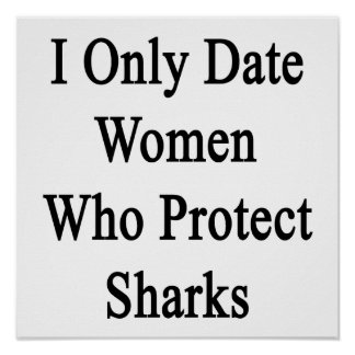 I Only Date Women Who Protect Sharks Poster