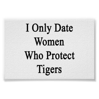 I Only Date Women Who Protect Tigers Posters