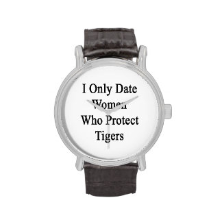 I Only Date Women Who Protect Tigers Watch