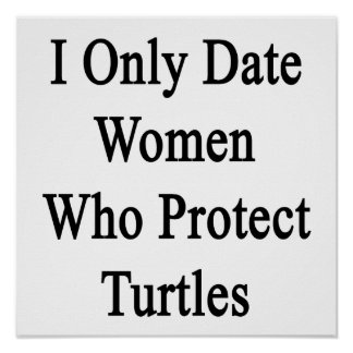 I Only Date Women Who Protect Turtles Print