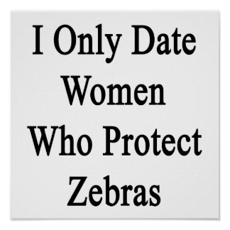 I Only Date Women Who Protect Zebras Posters