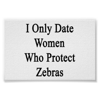 I Only Date Women Who Protect Zebras Print