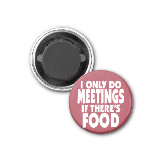 I only do Meetings if there's Food 1 Inch Round Magnet