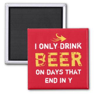 I only drink Beer red for him Magnet
