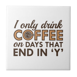 I Only Drink Coffee Ceramic Tile