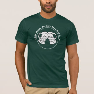 """I Only Drink On Days That End In """"Y"""" T-Shirt"""