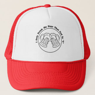"""I Only Drink On Days That End In """"Y"""" Trucker Hat"""