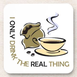 I only drink real coffee beverage coaster