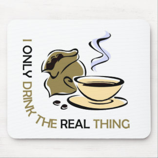 I only drink real coffee mouse pad