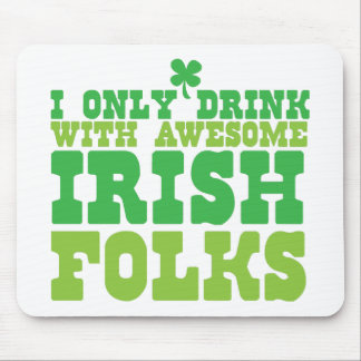 i only drink with awesome irish folks mouse pad