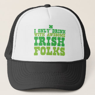 i only drink with awesome irish folks trucker hat