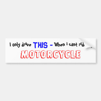 I only drive ,  THIS - , When i cant ride my , ... Car Bumper Sticker